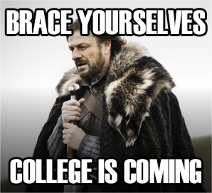 Brace Yourselves, College is Coming